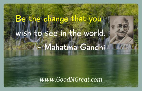 Mahatma Gandhi Inspirational Quotes  - Be the change that you wish to see in the