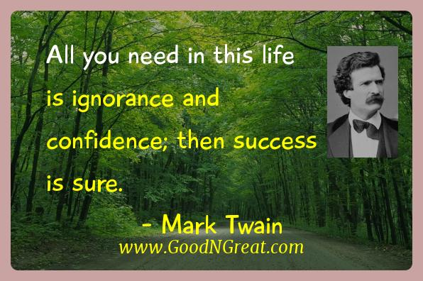 Mark Twain Inspirational Quotes  - All you need in this life is ignorance and confidence; then