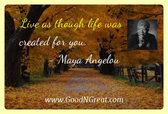 Maya Angelou Inspirational Quotes  - Live as though life was created for