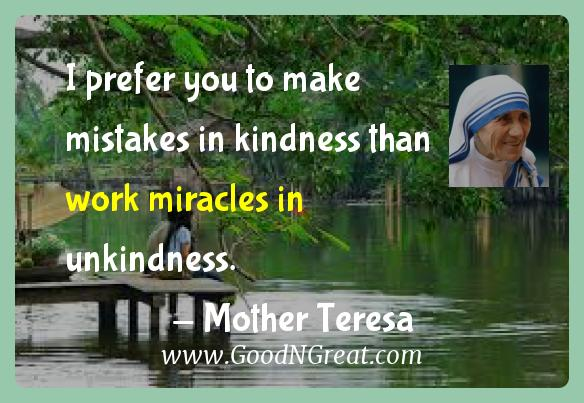 Mother Teresa Inspirational Quotes  - I prefer you to make mistakes in kindness than work