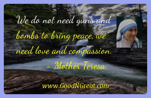 Mother Teresa Inspirational Quotes  - We do not need guns and bombs to bring peace, we need love