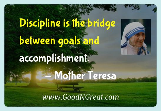Mother Teresa Inspirational Quotes  - Discipline is the bridge between goals and