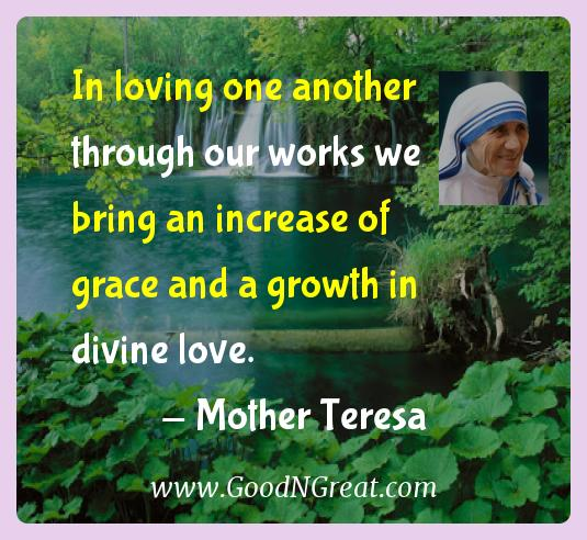 Mother Teresa Inspirational Quotes  - In loving one another through our works we bring an