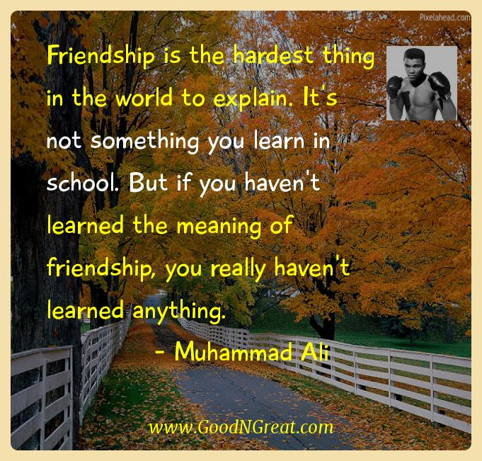 Muhammad Ali Inspirational Quotes  - Friendship is the hardest thing in the world to explain.
