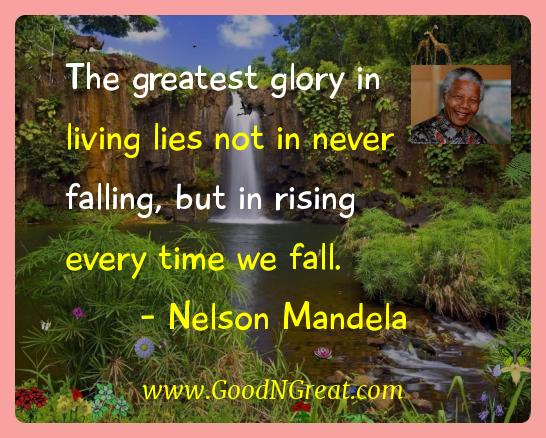 Nelson Mandela Inspirational Quotes  - The greatest glory in living lies not in never falling, but