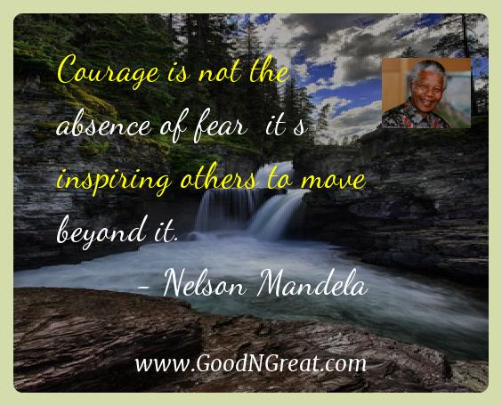 Courage Is Not The Absence Of Fear It S Inspiring Others