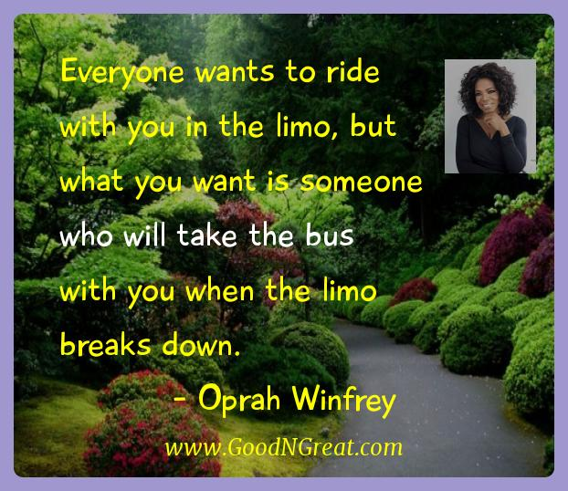 Oprah Winfrey Inspirational Quotes  - Everyone wants to ride with you in the limo, but what you