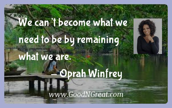We can't become what we need to be by remaining what we