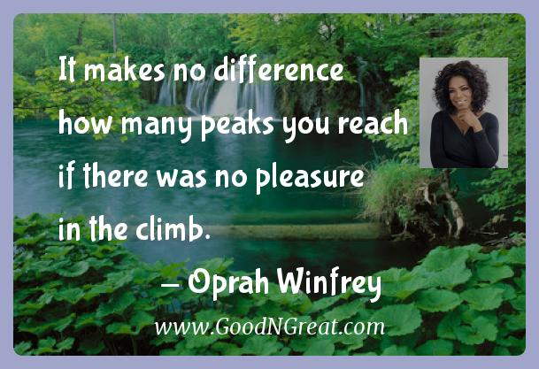Oprah Winfrey Inspirational Quotes  - It makes no difference how many peaks you reach if there