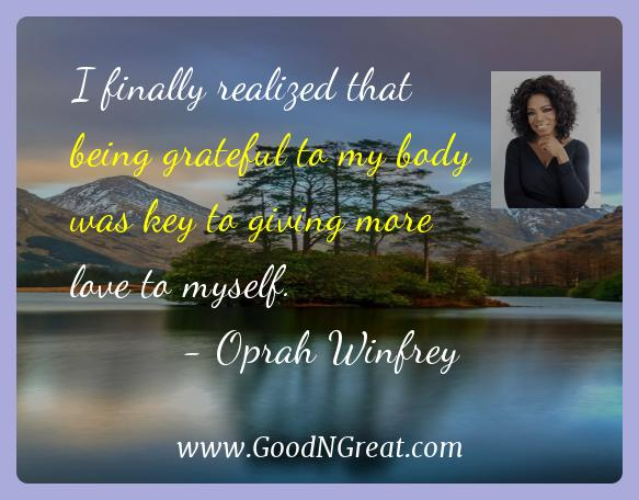 Oprah Winfrey Inspirational Quotes  - I finally realized that being grateful to my body was key