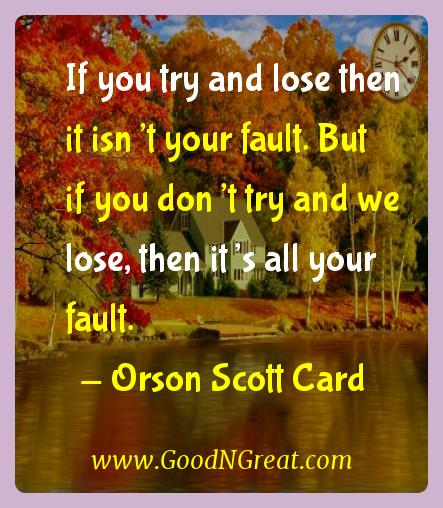 Orson Scott Card Inspirational Quotes  - If you try and lose then it isn't your fault. But if you