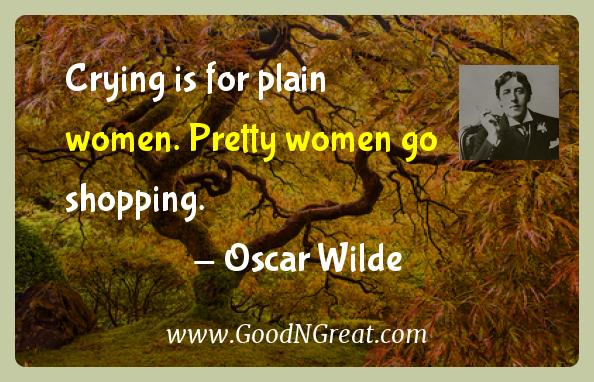 Oscar Wilde Inspirational Quotes  - Crying is for plain women. Pretty women go