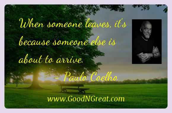 Paulo Coelho Inspirational Quotes  - When someone leaves, it's because someone else is about to