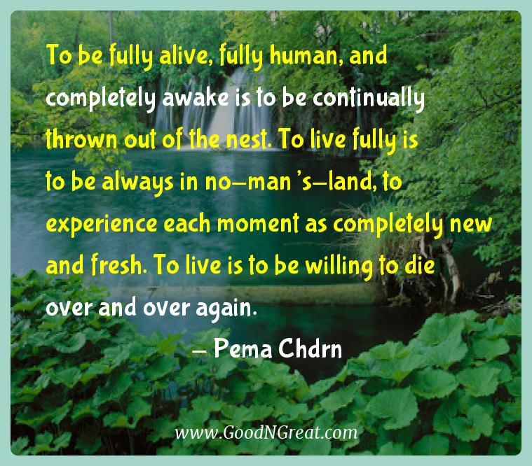 Pema Chdrn Inspirational Quotes  - To be fully alive, fully human, and completely awake is to