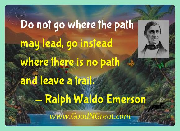 Do not go where the path may lead, go instead where there
