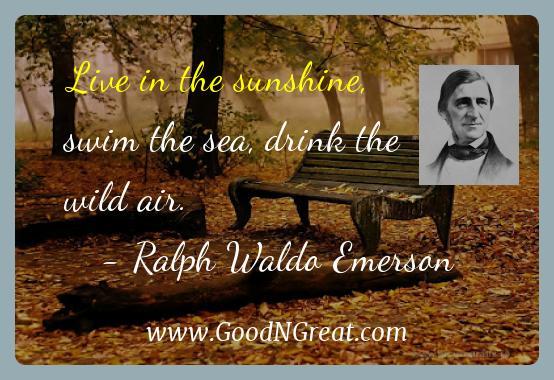 Ralph Waldo Emerson Inspirational Quotes  - Live in the sunshine, swim the sea, drink the wild