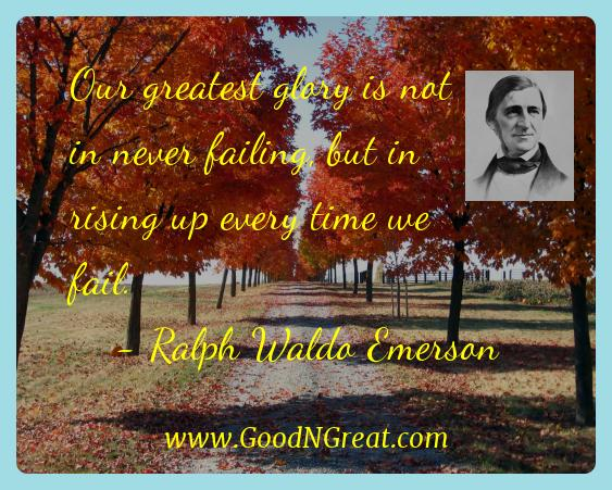 Ralph Waldo Emerson Inspirational Quotes  - Our greatest glory is not in never failing, but in rising