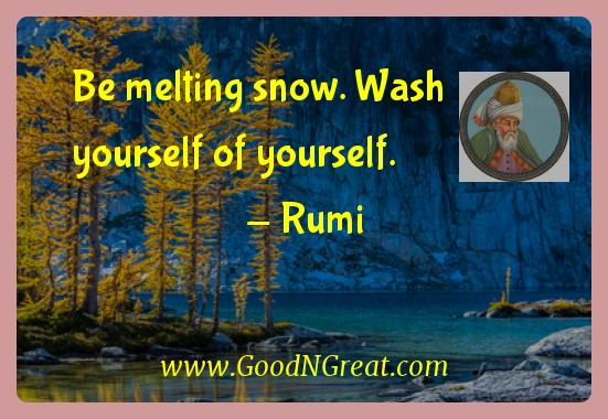Rumi Inspirational Quotes  - Be melting snow. Wash yourself of