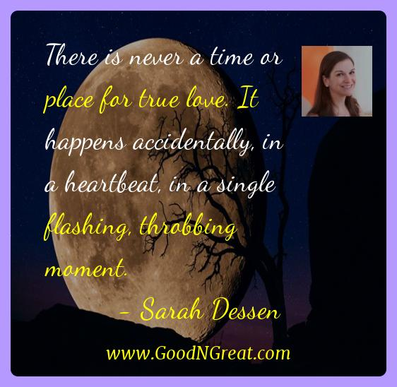 Sarah Dessen Inspirational Quotes  - There is never a time or place for true love. It happens