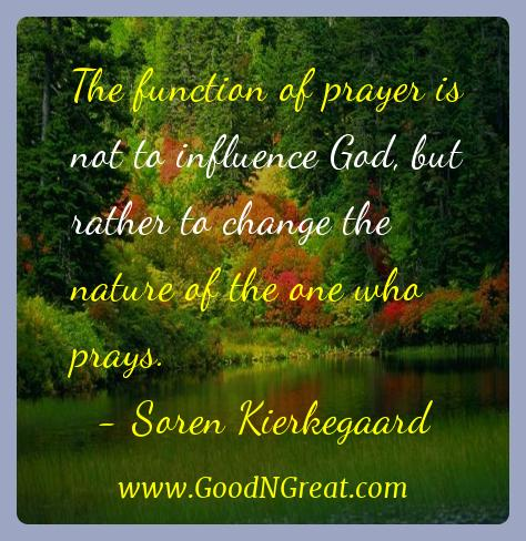 Soren Kierkegaard Inspirational Quotes  - The function of prayer is not to influence God, but rather