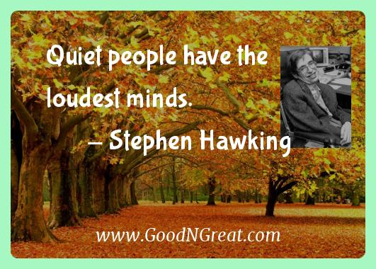 Stephen Hawking Inspirational Quotes  - Quiet people have the loudest