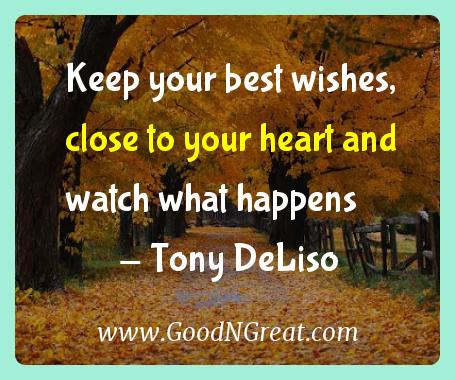 Tony Deliso Inspirational Quotes  - Keep your best wishes, close to your heart and watch what