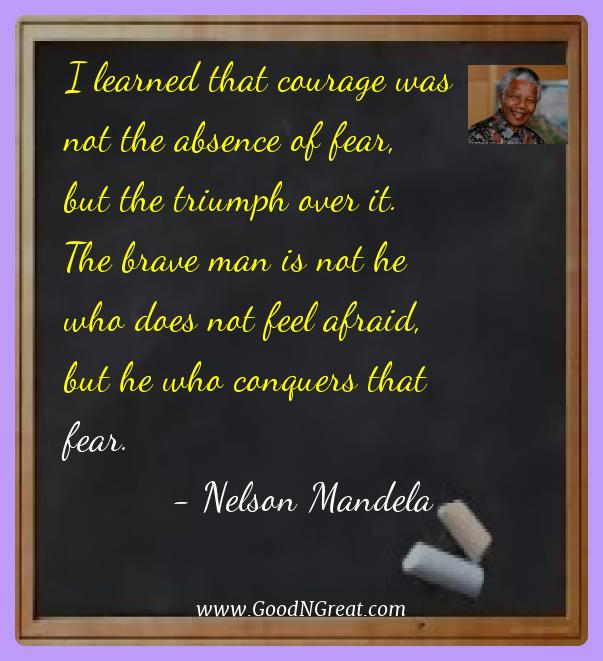 Inspirational Quotes Of Nelson Mandela U2013 I Learned That Courage Was Not The  Absence Of Fear
