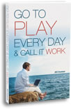 Go To Play Every Day & Call It Work