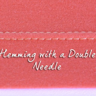 Tutorial: Hemming with A Double Needle