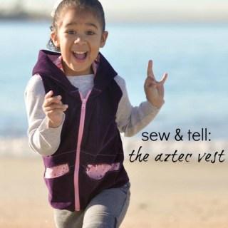 Sew & Tell: The Aztec Vest