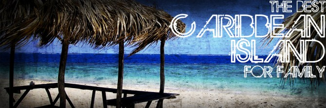 The Best Caribbean Island For Family 1024x341 The Best Caribbean Island For Families