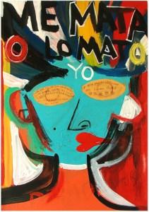 Mi Mata O Lo Mato Yo | 55cm x 70cm | Acrylic, gloss & mixed media on board | 2009