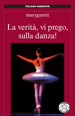 La verità vi prego sul mondo della danza A ballerina speaks out: Mariafrancesca Garritano, La Scala soloist, talks frankly about the eating disorders which plague the company