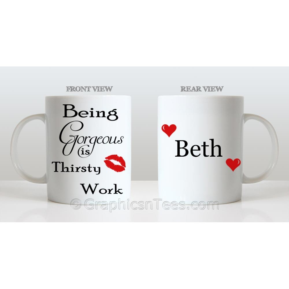 Funny Work Mugs Being Gorgeous Is Thirsty Work Funny Humorous Personalised Mug Fun Quote Printed On Quality 11oz Mug