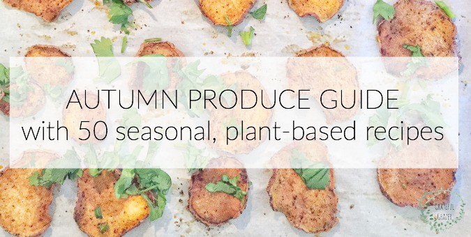 Autumn Produce Guide with 50 seasonal, plant-based recipes | The Grateful Grazer | www.gratefulgrazer.com