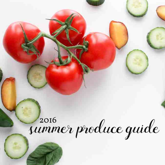 2016 Summer Produce Guide with seasonal plant-based recipes from The Grateful Grazer.