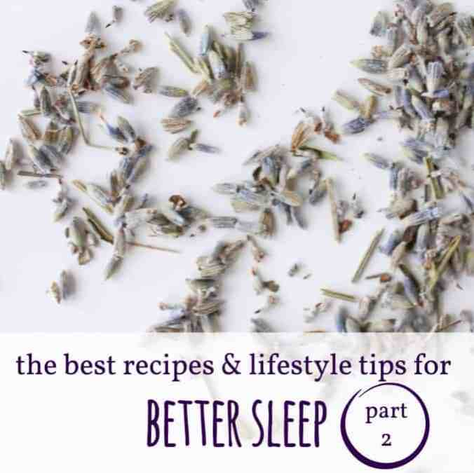The Best Recipes & Lifestyle Tips for Better Sleep (Part 2)