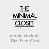 The Minimal Closet | Movie Review: The True Cost