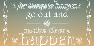 Stop waiting for things to happen, make them happen. #quote
