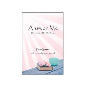 Answer Me: Developing a Heart for Prayer by Patti Greene