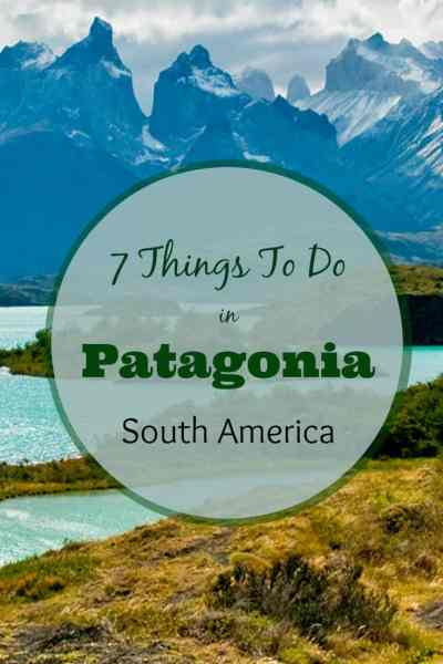 7 things to do in Patagonia South America