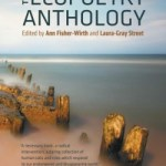 A Complex and Dynamic Ecosystem of Poetry: On <em>The Ecopoetry Anthology</em> by Ann-Fischer-Wirth and Laura Gray-Street, eds.