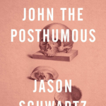 Review of <em>John the Posthumous</em> by Jason Schwartz