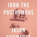 Review of <em>John the Posthumous</em> by Jason Schwartz