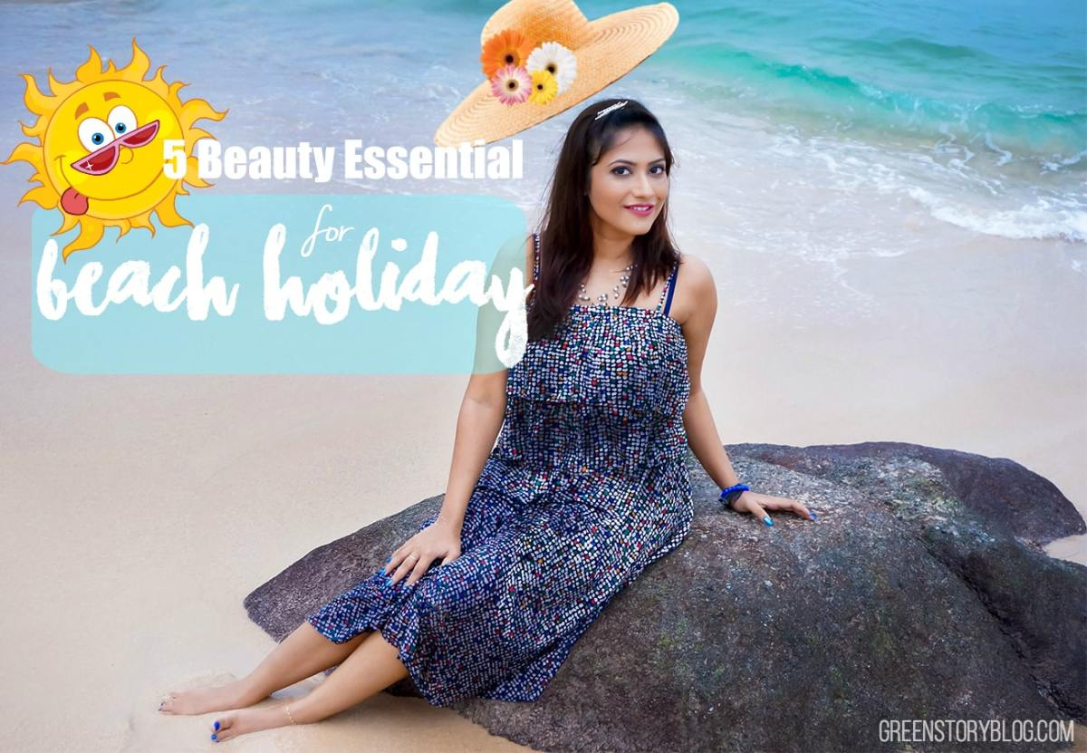 5 Beach Holiday Essential you must consider!