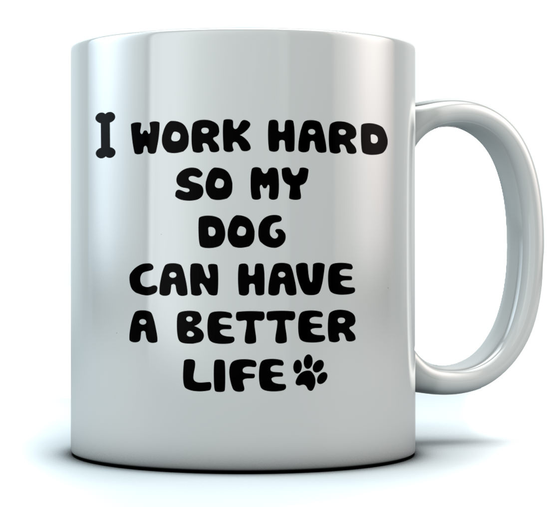 Funny Work Mugs I Work Hard So My Dog Can Have A Better Life Mug Dogs Greenturtle