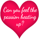 Can you feel the passion heating up
