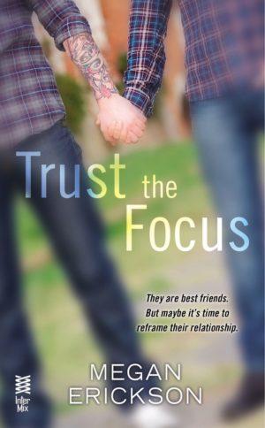 Megan Erickson--Trust the Focus (In Focus Series)