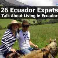 26 Ecuador Expats Talk About Living in Ecuador