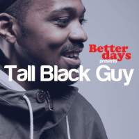 Manchester: Better Days brings you TALL BLACK GUY, 12 March